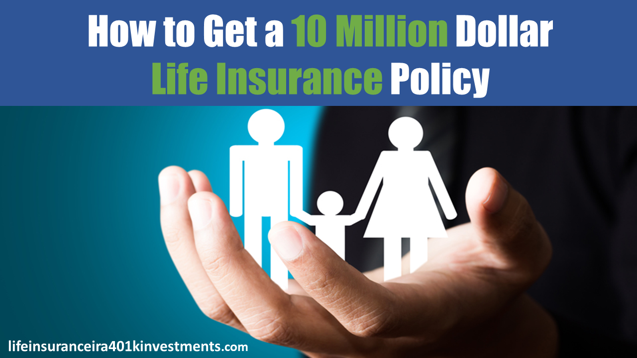 How to Get a 10 Million Dollar Life Insurance Policy For Seniors