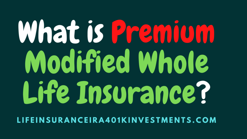 Premium Modified Whole Life Insurance