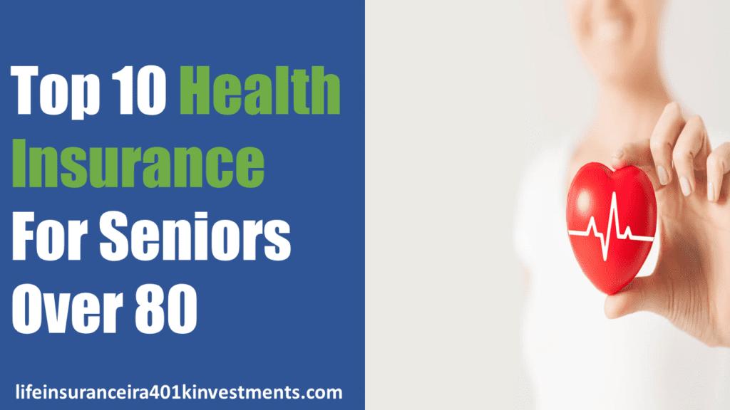 Top 10 Health Insurance For Seniors Over 80