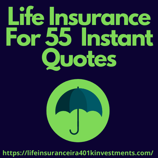 Life Insurance For 55  Instant Quotes