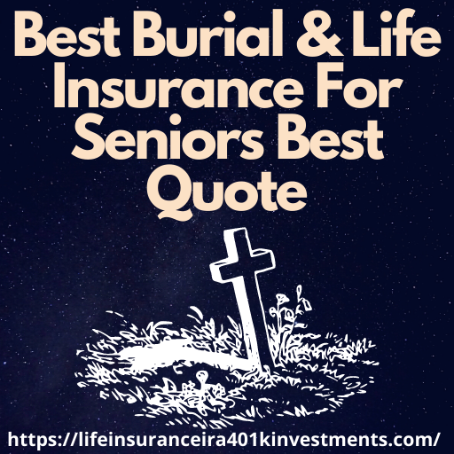 Best Burial & Life Insurance For Seniors Best Quote