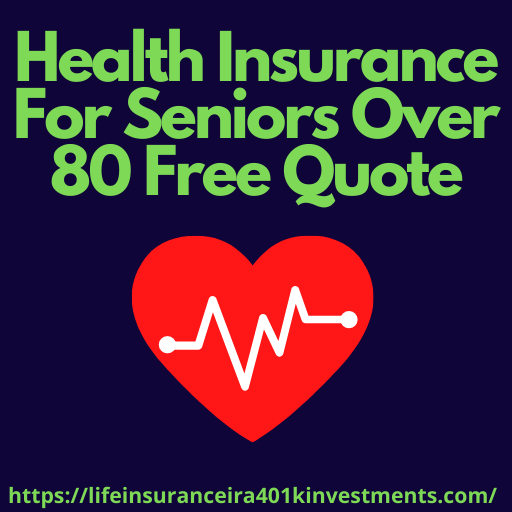 Health Insurance For Seniors Over 80 Free Quote