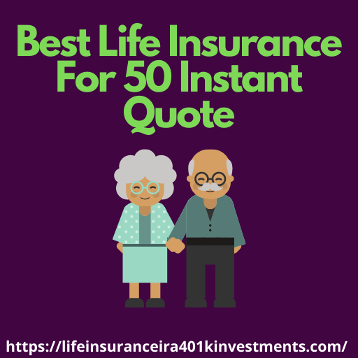 Best Life Insurance For 50 Instant Quote