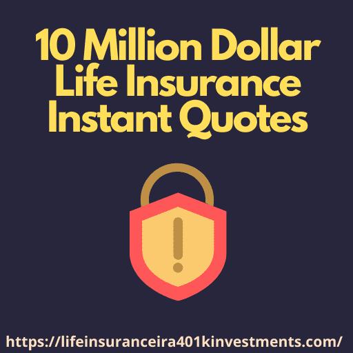 10 Million Dollar Life Insurance Instant Quotes