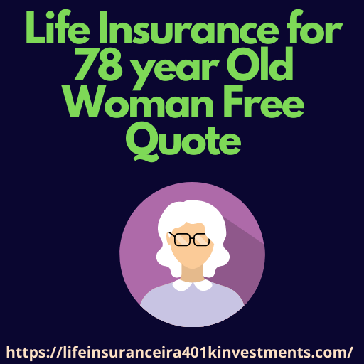Life Insurance for 78 year Old Woman Free Quote