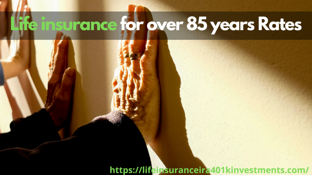 Life insurance for over 85 years Rates