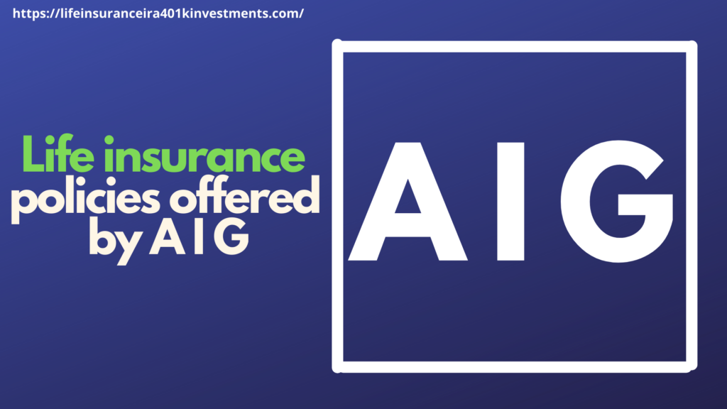 Life insurance policies offered by AIG