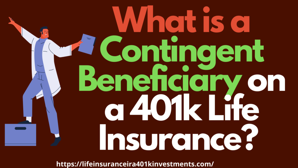 What is a Contingent Beneficiary on a 401k Life Insurance?