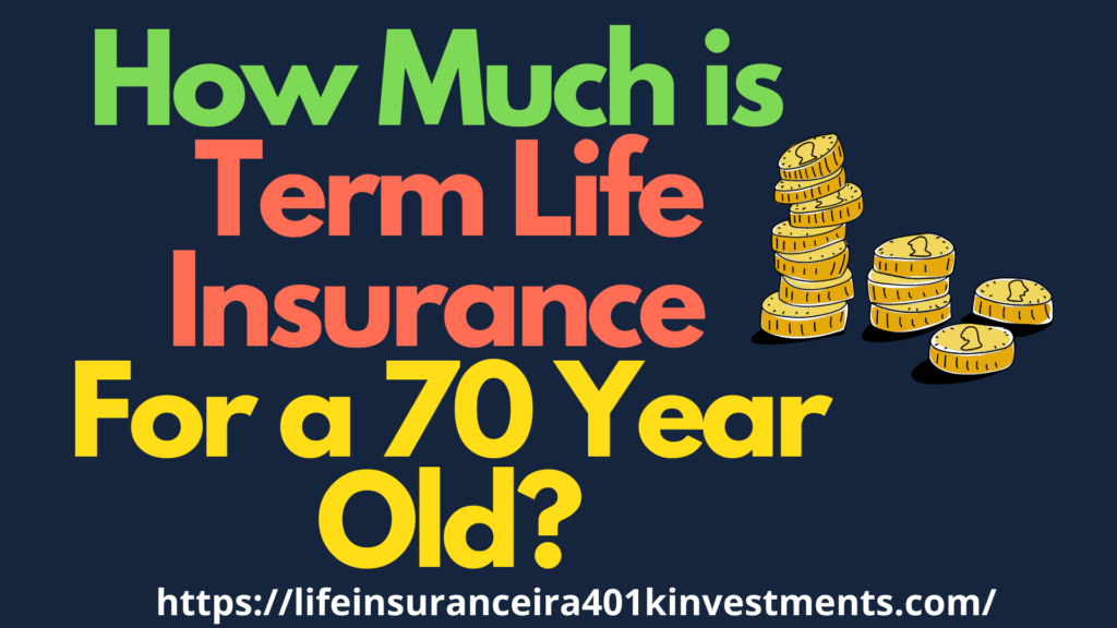 How Much is Term Life Insurance For a 70 Year Old?