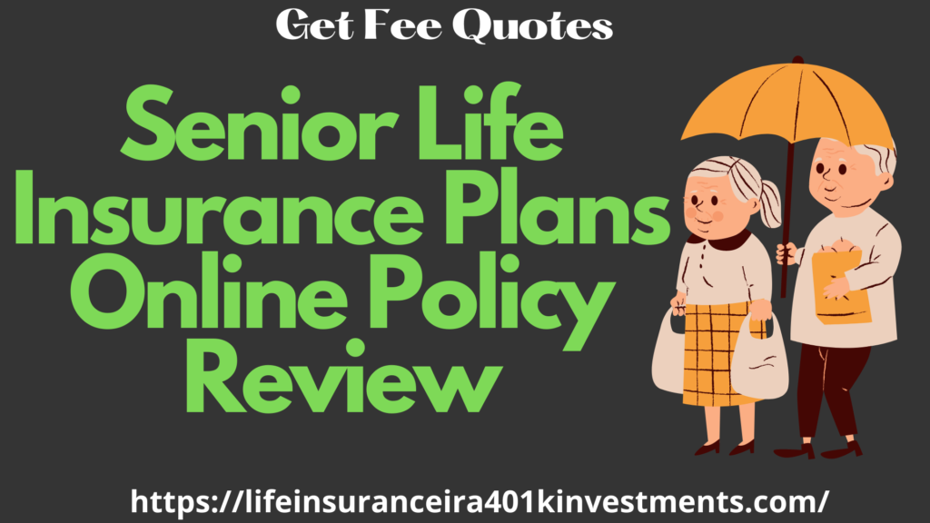 Senior Life Insurance Plans Online Policy Review